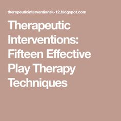 Therapeutic Interventions: Fifteen Effective Play Therapy Techniques