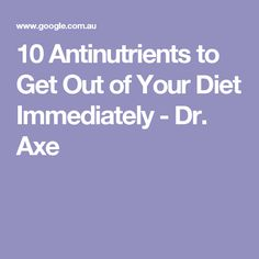 10 Antinutrients to Get Out of Your Diet Immediately - Dr. Axe