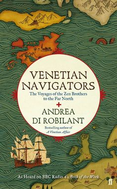 Andrea di Robilant - Venetian Navigators: The Voyages of the Zen Brothers to the Far North