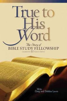 True to His Word: The Story of Bible Study Fellowship