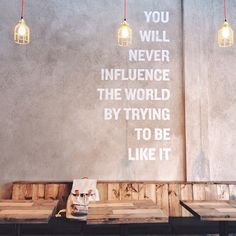 You will never influence the worls by trying to be like it