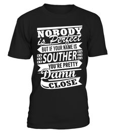 "# SOUTHER Pretty Damn Close .    Nobody is Perfect But If Your Name is SOUTHER You are Pretty Damn Close Special Offer, not available anywhere else!Available in a variety of styles and colorsBuy yours now before it is too late! Secured payment via Visa / Mastercard / Amex / PayPal / iDeal How to place an order  Choose the model from the drop-down menu Click on ""Buy it now"" Choose the size and the quantity Add your delivery address and bank details And that's it!"