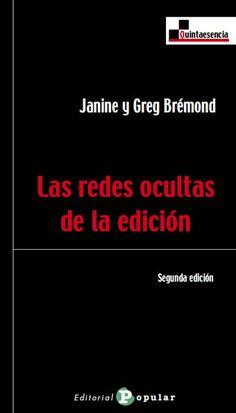 """Ya, en esta línea y hace unos años, aunque ha pasado más desapercibido, Editorial Popular publicó un libro de Janine y Greg Brémond que bajo el título de """"Las redes ocultas de la edición"""" (2002) venía a hacer incidencia en temas parecidos que el tiempo ha ido agudizando."""
