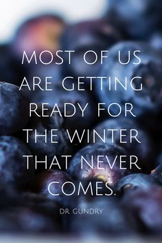 """""""Most of us are getting ready for the winter that never comes."""" - Dr. Gundry on the School of Greatness podcast"""
