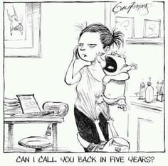 Moms and kids humor. Can I call you back in 5 years? Humour Parent, Mommy Humor, Kids Humor, Baby Humour, Baby Jokes, Mom Quotes, Funny Quotes, Irish Twins Quotes, Funny Memes