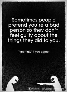 Quotes Sometimes people pretend you are a bad person so they don't feel guilty about the things they did to you.