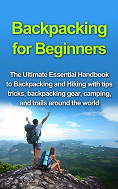 FREE TODAY     Amazon.com: Backpacking for Beginners: The Ultimate Essential Handbook to Backpacking and Hiking with tips tricks, backpacking gear, and trails around the world (Backpacking ... survival guide, outdoors backpack 1) eBook: Richard Wood: Kindle Store