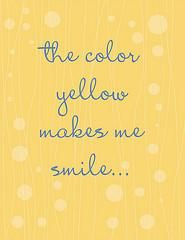 The color yellow makes me smile :)