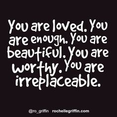 You are loved. You are enough. You are beautiful. You are worthy. You are irreplaceable. Robert Kiyosaki, Hard Quotes, Me Quotes, Qoutes, Tony Robbins, You Are Beautiful, Love You, Beautiful Things, Meaningful Quotes