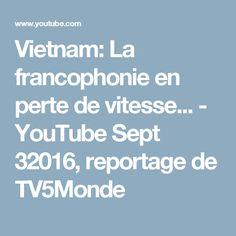 Vietnam: La francophonie en perte de vitesse... - YouTube  Sept 32016, reportage de TV5Monde