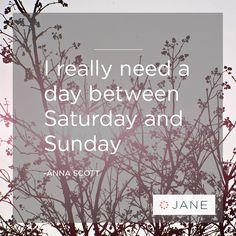 I really need a day between Saturday and Sunday. - Anna Scott