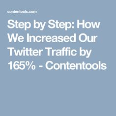 Step by Step: How We Increased Our Twitter Traffic by 165% - Contentools