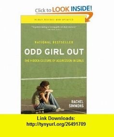 Odd Girl Out, Revised and Updated The Hidden Culture of Aggression in Girls Rachel Simmons , ISBN-10: 0547520190  ,  , ASIN: B005UVQ98Q , tutorials , pdf , ebook , torrent , downloads , rapidshare , filesonic , hotfile , megaupload , fileserve