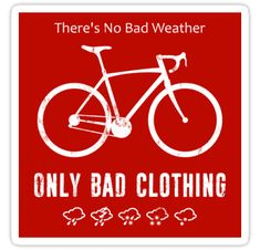 """""""There's No Bad Weather, Only Bad Clothing"""" Stickers by esskay Bicycle Quotes, Cycling Quotes, Cycling Art, Cycling Bikes, Road Cycling, Bike Humor, Bicycle Types, Cycling Motivation, Bike Brands"""
