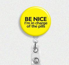 Be nice I'm in charge of the pills