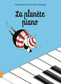 La planète piano  de François Delecour, illustré par Sophie Chaussade  Naïve