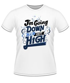 I'm going down to get high - male white t-shirt