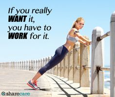 If you really want it, you have to work for it.