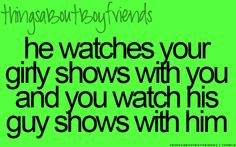Things about boyfriends: He watched your girly shows with you and you watch his guy shows with him Perfect Boyfriend, Boyfriend Goals, Boyfriend Quotes, Future Boyfriend, Perfect Guy, Future Husband, Boy Quotes, Cute Quotes, Funny Quotes