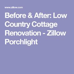 Before & After: Low Country Cottage Renovation - Zillow Porchlight