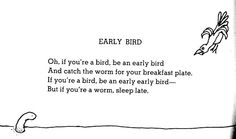 I'm definitely a worm.  :)    Early Bird by Shel Silverstein