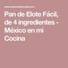 Pan de Elote Fácil, de 4 ingredientes - México en mi Cocina