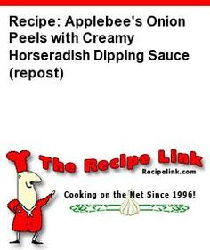 Recipe: Applebee's Onion Peels with Creamy Horseradish Dipping Sauce (repost) - Recipelink.com