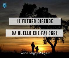 Il futuro dipende da quello che fai oggi