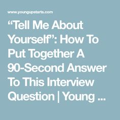 U201cTell Me About Yourselfu201d: How To Put Together A 90 Second Answer. U201c  Walk Me Through Your Resume