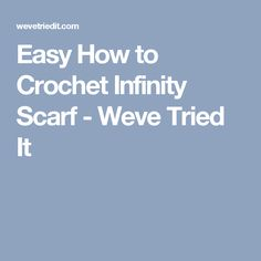 Easy How to Crochet Infinity Scarf - Weve Tried It