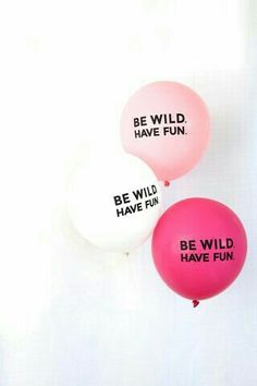 Pink balloons with a cute saying? A must have for your next party! Be Wild Have Fun - Balloons - Set of 3 at The TomKat Studio Celebrate Good Times, Lets Celebrate, Twin Love, A Little Party, Festa Party, Party Decoration, Partys, Party Time, Party Fun