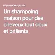 Un shampoing maison pour des cheveux tout doux et brillants Make Hair Grow Faster, Hair Growth, Long Hair, Homemade Shampoo