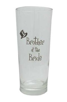 Beer Glass - Brother of the Bride. I want this for brother!!!