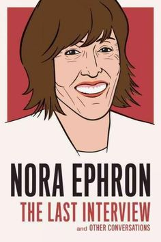 Nora Ephron: The Last Interview and Other Conversations