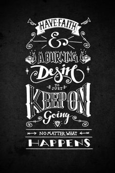 Have faith and a burning desire to just keep on going no matter what happens. - Typography inspiration