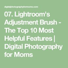 07. Lightroom's Adjustment Brush - The Top 10 Most Helpful Features | Digital Photography for Moms