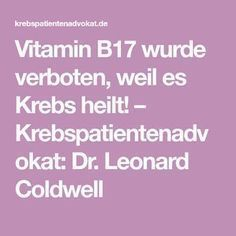 Vitamin B17 wurde verboten, weil es Krebs heilt! – Krebspatientenadvokat: Dr. Leonard Coldwell