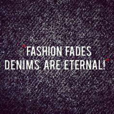 Denims are eternal... #denimquote #jeansquote #fashionquotes #denimsareeternal