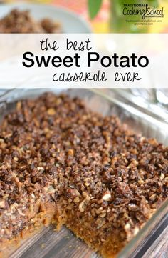 The Best Sweet Potato Casserole Ever | It hasn't won any awards or a blue ribbon at the State Fair, but I can tell you that I never liked sweet potatoes -- until I created this recipe. I make this for my family year-round, take it to cookouts and potlucks, and have shared this recipe with many friends and family. It's so good! | TraditionalCookingSchool.com