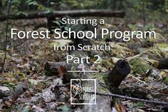 Okay, finally made it to the second instalment of Starting a Forest School program from scratch! (If you missed Part 1, you can find that here). I'm making hea