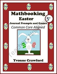 For 5th grade - This book is aligned with the Common Core standards for the fifth grade and is filled with 11 math journal prompts with an Easter theme. It also has 2 fun-filled Easter games. $