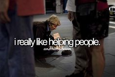 I love helping people and then go on knowing that I did a good thing for somebody who needed it:)