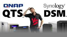 Synology DSM versus QNAP QTS - Which one is the NAS software for your Ne...