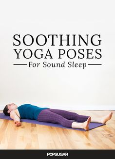 Put both your body and mind at rest and prepare for a long and restful sleep. Decompress with these poses that will and relax.