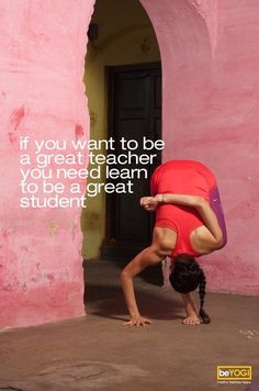 If you want to be a great teacher if need to learn how to be a great student first. #yoga #quote