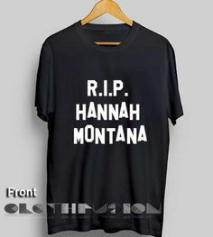 T Shirt Sayings Rip Hannah Montana Men's Women's sale & outlet t-shirts //Price: $13.50 //     #shorts