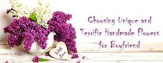 Choosing Unique and Terrific Handmade Flowers for Boyfriend