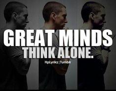 Great minds think alone / Eminem Eminem Lyrics, Eminem Quotes, Eminem Rap, Rapper Quotes, Song Quotes, Funny Quotes, Rap Lyrics, Music Quotes, True Quotes