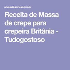 Receita de Massa de crepe para crepeira Britânia - Tudogostoso