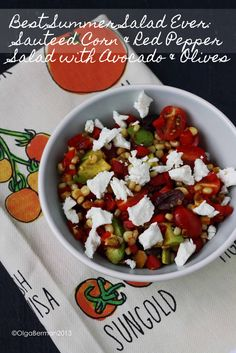 Best Summer Salad Ever: Sauteed Corn & Red Pepper Salad with Avocado, Olives & Goat Cheese @Mango & Tomato #MeatlessMonday